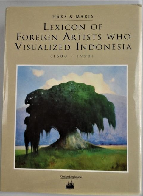 Leo Haks & Guus Maris - Lexicon of foreign artists who visualized Indonesia - 1995