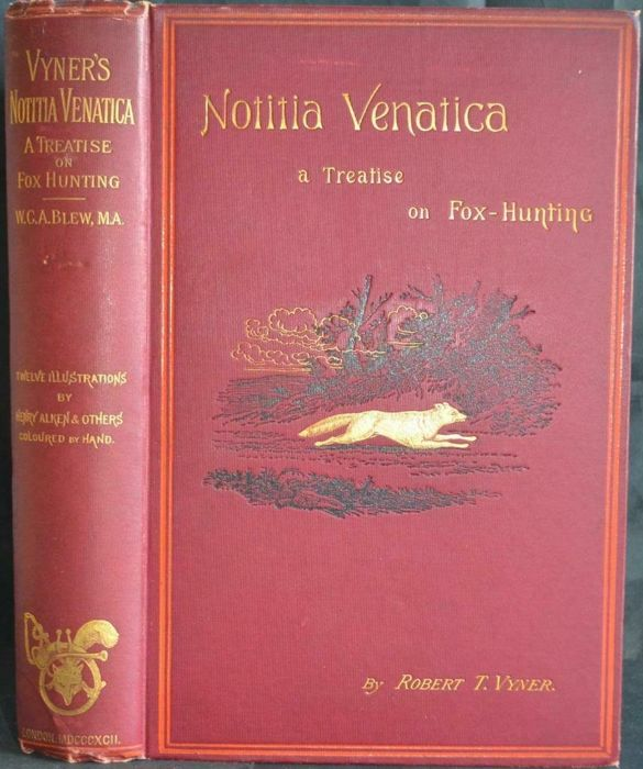 Robert T. Vyner - Notitia Venatica, a treatise on fox-hunting - 1892