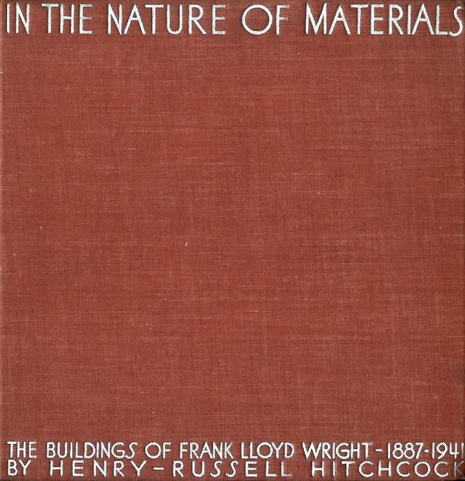 Frank Lloyd Wright, Henry-Russell Hitchcock - In the Nature of Materials. The buildings of Frank Lloyd Wright 1887-1941 - 1942