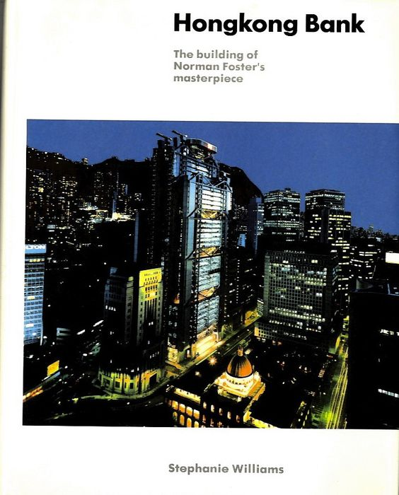 Norman Foster, Stephanie Williams - Hongkong Bank: The building of Norman Foster's masterpiece - 1989