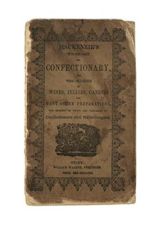 Mackenzie, Edward Logan - The New Whole Art of Confectionary: also Sugar-Boiling, Iceing, Candying, Making of Wines... - 1835