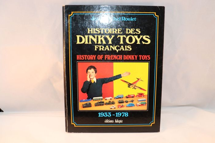 Dinky Toys - 1:43 - Histoire Des Dinky toys Francais Jean Michel Roulet - Beautiful book about Dinky toys models 272 pages SUPER book