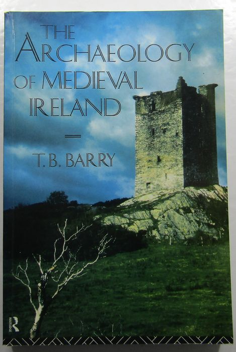 T. B. Barry - The Archaeology of Medieval Ireland - 1999