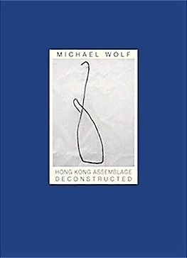 Michael Wolf - Hong Kong Assemblage Deconstructed + A series of unfortunate events - 2011/2015