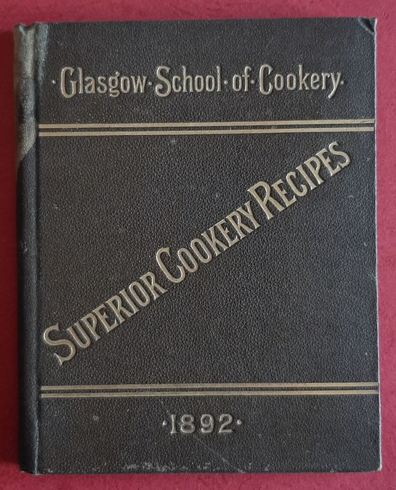 Glasgow Training School ofCookery - Superior Cookery Recipes - 1892