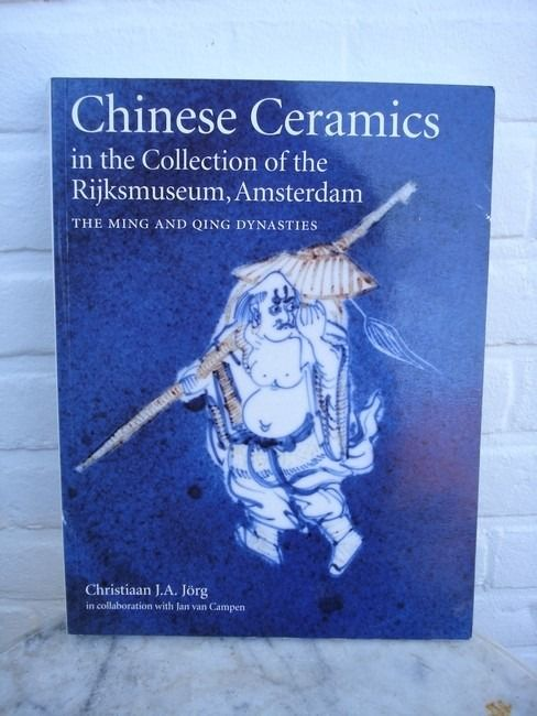 Christian J. A. Jorg - Chinese Ceramics in the Collection of the Rijksmuseum, Amsterdam - 1997/1997