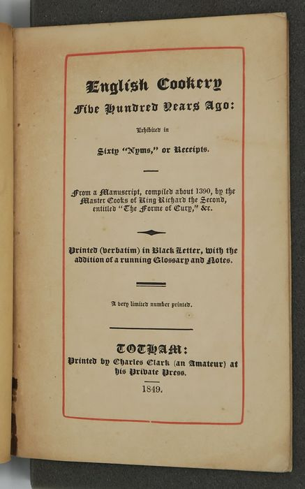 """Charles Clark; """"the Master Cooks of King Richard the Second"""" - English cookery five hundred years ago : exhibited in sixty """"nyms"""", or receipts. (The Forme of Cury) - 1849"""