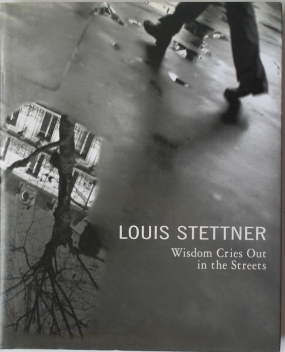 Louis Stettner - Wisdom Cries Out in the Streets - 1999