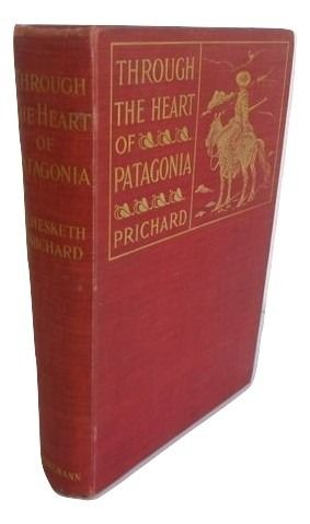 H. Hesketh Prichard - Through the Heart of Patagonia - 1902