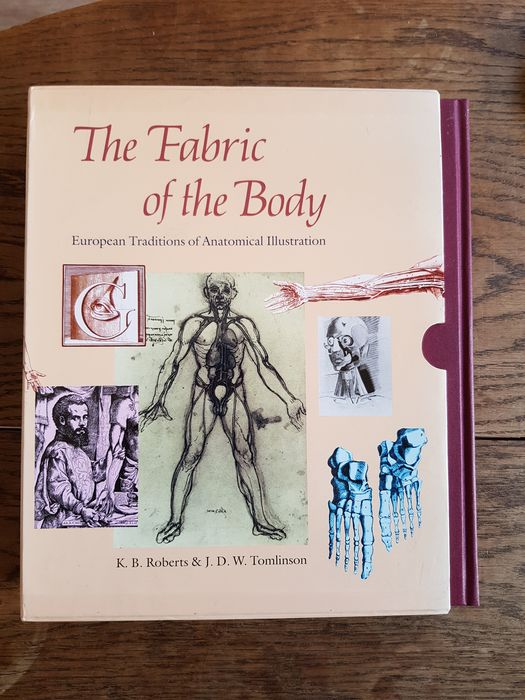 K.B. Roberts & J.D.W. Tomlinson - The fabric of the body, European traditions of anatomical illustration - 1992