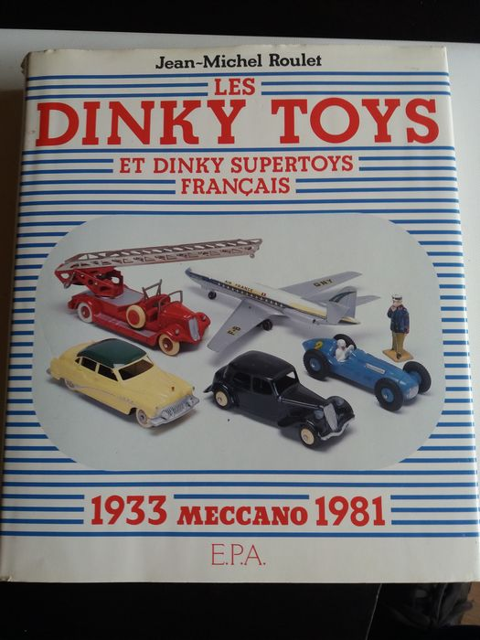 Dinky Toys - 1:43 - Livre Jean Michel ROULET / 1933 Meccano 1981 - French Dinky Toys and Dinky Supertoys