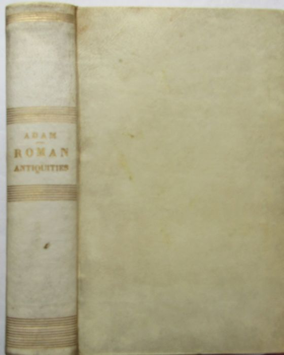 """Alexander Adam - Roman Antiquities; """"or, An Account of The Manners and Customs of The Romans - 1839"""