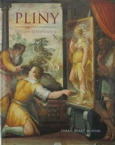 Sarah Blake McHam - Pliny and the Artistic Culture of the Italian Renaissance: The Legacy of the Natural History - 2013