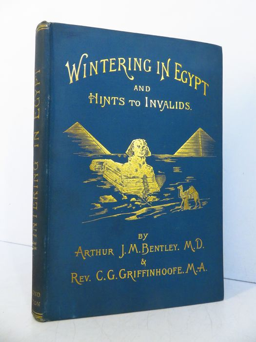 Arthur J M Bentley; C G Griffinhoofe - Wintering in Egypt : hints for invalids and travellers - 1895