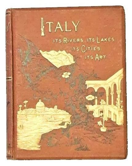 William Glaisher - Italy, from the Alps to Mount Etna, Its Arts, Its Cities, Its Lakes, Its Rivers - 1903