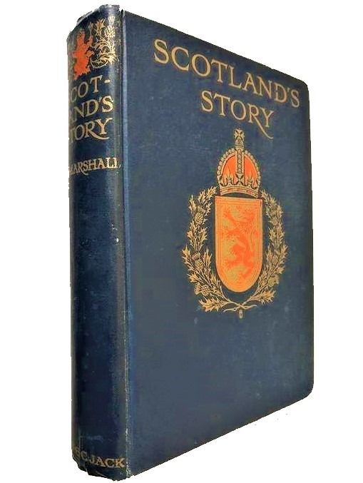 H E Marshall - Scotland's story, A History of Scotland for Boys and Girls - 1906