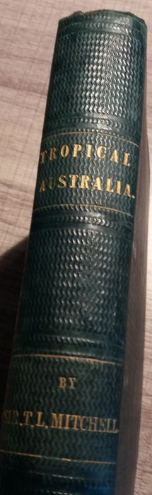 Sir T.L. Mitchell - Journal of an Expedition into the interior of Tropical Australia - 1848