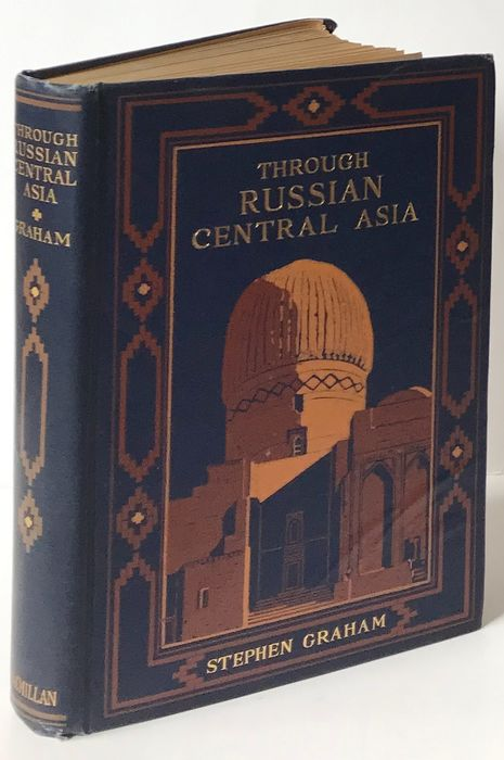 Stephen Graham - Through Russian Central Asia; with many illustrations from original photographs - 1916