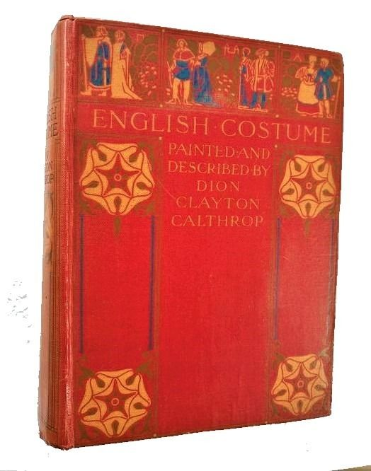 Calthrop, Dion Clayton - English costume, painted and described - 1907