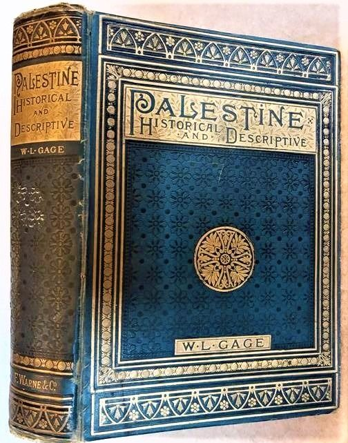 William Leonard Gage - Palestine Historical And Descriptive, or the Home of God's People - 1883