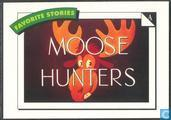 Moose Hunters / Run for your life! /