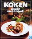 Koken als een meesterkok : het nieuwe kookboek voor iedereen die eens wat anders wil, met veel foto's en fotoreportages waarin de werkwijze gemakkelijk is te overzien