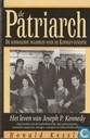 De Patriarch. De schokkende waarheid over de Kennedy-dynastie. Het leven van Joseph P. Kennedy.