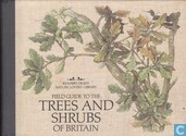 Field guide to trees and shrubs of Britain