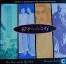 Gay by the Bay, a history of queer culture in the San Francisco bay area