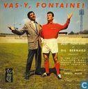 Vas-y, Fontaine!
