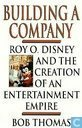 Building a Company, Roy O. Disney and the creation of an entertainment empire