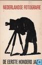 Nederlandse fotografie de eerste honderd jaar