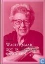 Wacht maar tot ik dood ben Annie M.G. Schmidt: Haar leven en werk voor theater, radio en TV