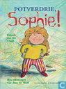 Potverdrie, Sophie!