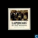 Laphroaig no half measures