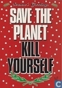 B003442 - Save the planet kill yourself