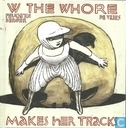 W the whore makes her track