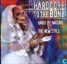 Hardcore To The Bone - Hard By Nature Vs. The New Style