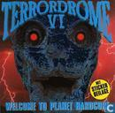 Terrordrome VI - Welcome To Planet Hardcore