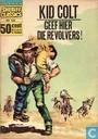 Comic Books - Kid Colt - Geef hier die revolvers!