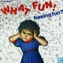 Having Fun?