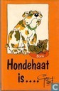 Hondehaat is....