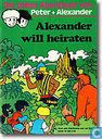 Alexander will heiraten