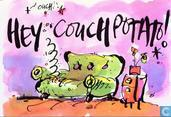 Hey couch potato!