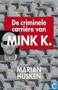 De criminele carriere van Mink K.