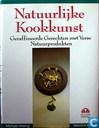 Natuurlijke Kookkunst; geraffineerde gerechten met verse natuurprodukten