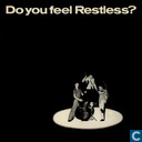 Do you feel restless?