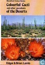 Colourful Cacti and other Succulents of the Deserts