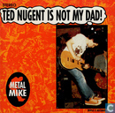 Ted Nugent is not my dad